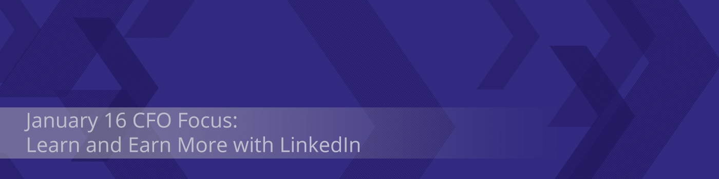 January 16 CFO Focus: Learn and Earn More with LinkedIn