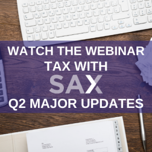 Watch the Webinar - Tax with Sax Q2 Major Updates