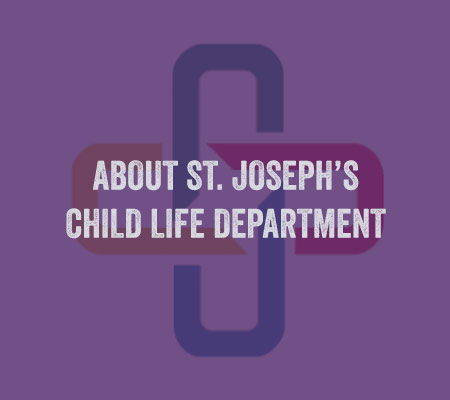 More About St. Joseph's Child Life Department