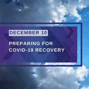 Webinar - December 10th - Preparing for COVID-19 Recovery